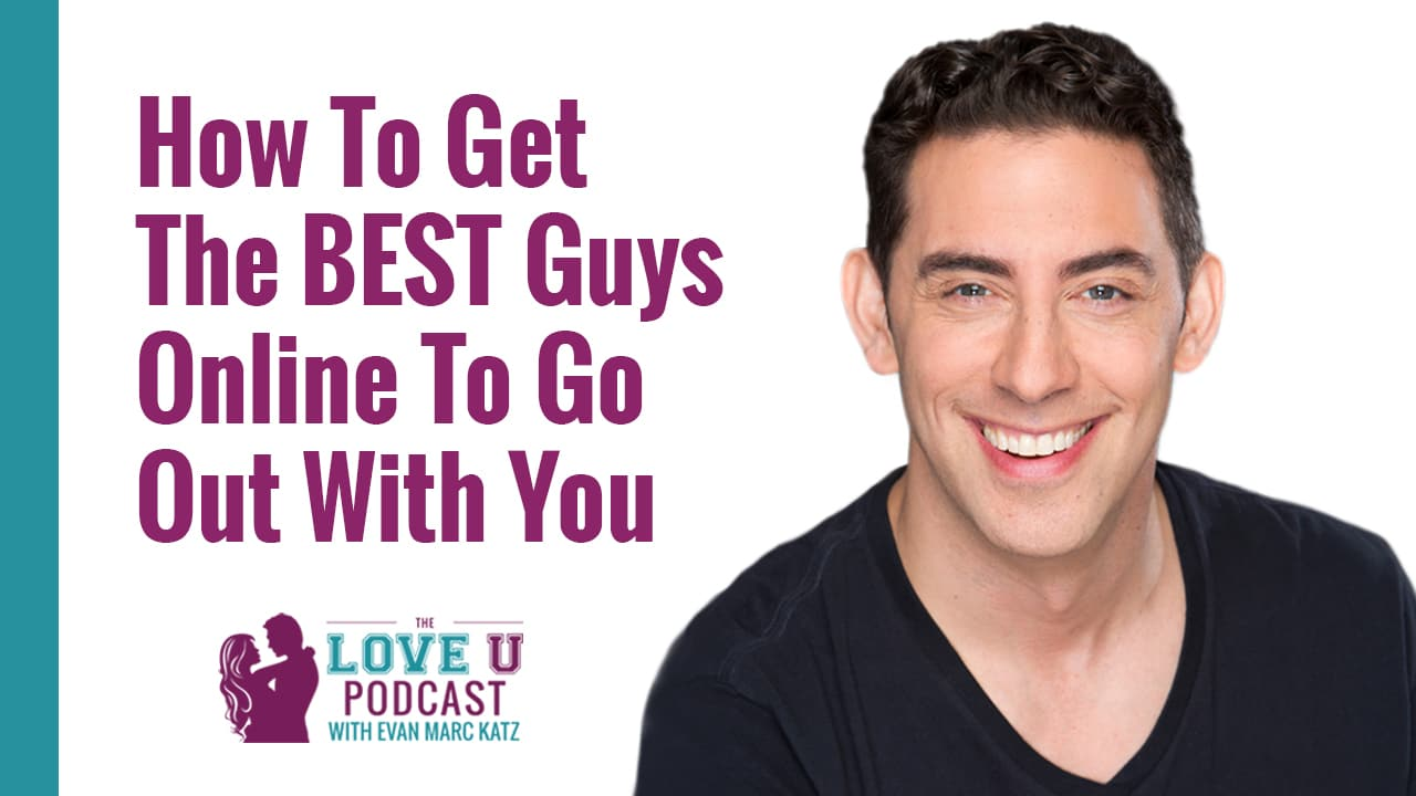 How To Get The BEST Guys Online To Go Out With You