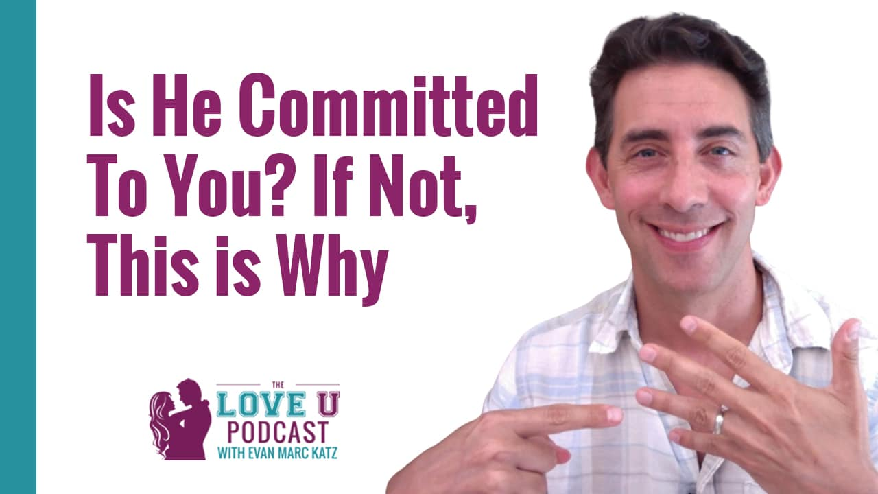 Is He Committed to You? If Not, This is Why.