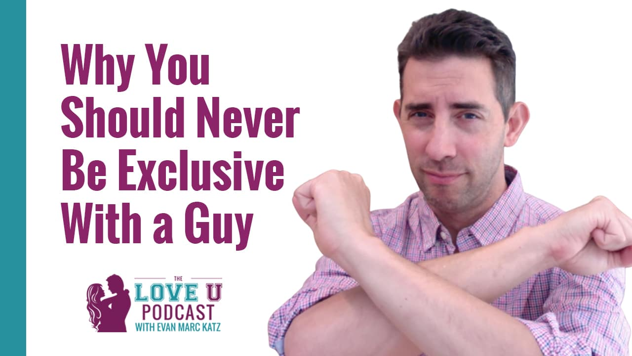 Why You Should Never Be Exclusive With a Guy