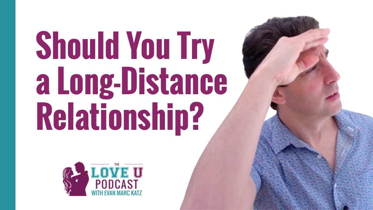 Should You Try a Long-Distance Relationship?