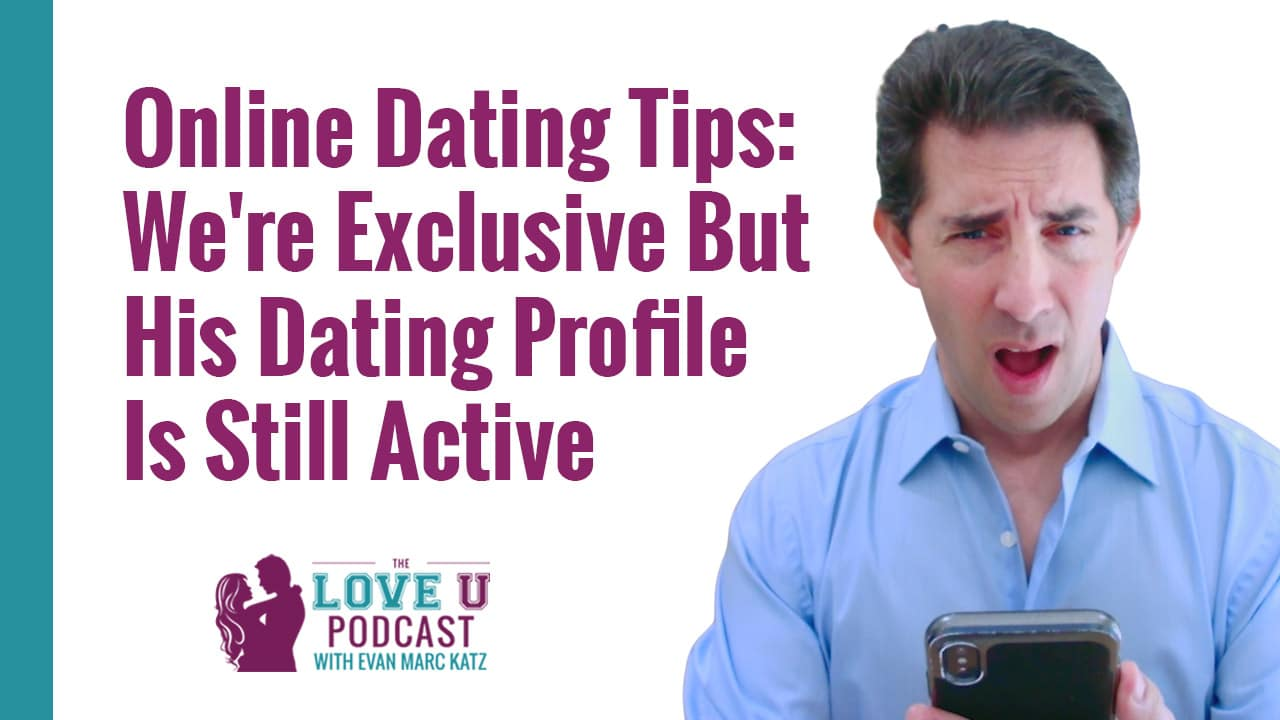 We're Exclusive But His Dating Profile Is Still Active